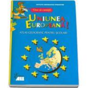 Vino sa cunosti uniunea europeana.Atlas geografic pentru scolari