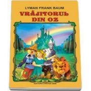 Frank Lyman Baum, Vrajitorul din Oz - Traducere de Monica Manolachi