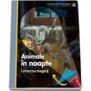 Animale in noapte - Lanterna magica (Primele mele descoperiri)