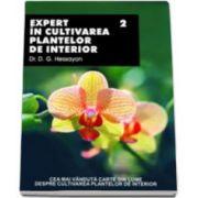 Expert in cultivarea plantelor de interior - volumul II