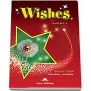Curs de limba engleza Wishes Level B2. 2 Students Book, Manualul elevului pentru clasa a X-a. Editie revizuita 2015