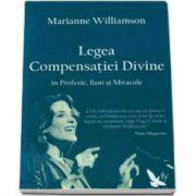 Legea Compensatiei Divine in profesie, bani si miracole (Marianne Williamson)