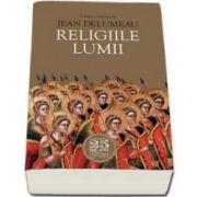 Religiile lumii. Volum coordonat de Jean Delumeau