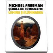 Michael Freeman, Lumina si iluminarea - Scoala de fotografie