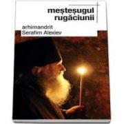 Serafim Alexiev, Mestesugul rugaciunii