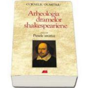 Arheologia dramelor shakespeariene volumul al III-lea. Piesele istorice