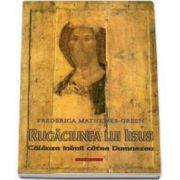 Rugaciunea lui Iisus. Calauza inimii catre Dumnezeu (Mathewes Green Frederica)
