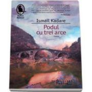 Ismail Kadare, Podul cu trei arce
