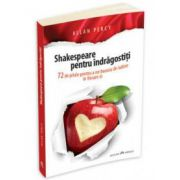 Shakespeare pentru indragostiti. 72 de pilule pentru a ne bucura de iubire in fiecare zi