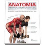 Pat Manocchia, Anatomia antrenamentului fizic - Ghid de specialitate pentru exercitiile tale