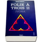 Florin Ardelean, Folie a trois - Ivona. Volumul al II-lea