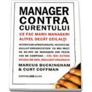 MANAGER CONTRA CURENTULUI. CE FAC MARII MANAGERI ALTFEL DECAT CEILALTI - REEDITARE (editie necartonata)