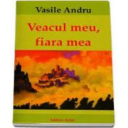 Andru Vasile, Veacul meu, fiara mea