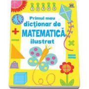 Primul meu dictionar de matematica ilustrat - Editie color (Kirsteen Rogers)