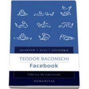 Teodor Baconschi, Facebook. Fabrica de narcisism - Editia I
