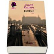 Umbra - Ismail Kadare (Editia 2015)