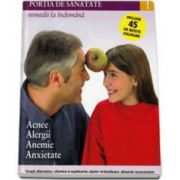 Portia de Sanatate - Remedii la indemana. Acnee, alergii, anemie, anxietate. Volumul 1
