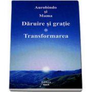 Daruire si gratie - Transformarea. O compilatie a lui Vijay, dupa scrierile lui Sri Aurobindo si a Mamei