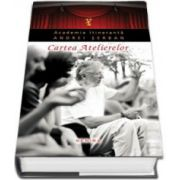 Cartea Atelierelor (Academia Itineranta Andrei Serban)