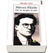 Mircea Eliade. De la magie la mit. Traducere de Maria-Magdalena Anghelescu