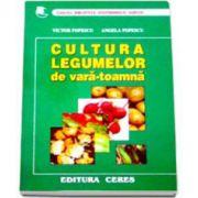 Cultura legumelor de Vara-Toamna. Tehnologii de cultura a legumelor (Victor Popescu)