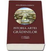 Istoria artei gradinilor (Ana Felicia Iliescu)