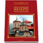 Sfanta Manastire Arnota. Istorie si spiritualitate (Theodora Videscu Monahia)