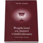 Rugaciuni cu puteri vindecatoare - Psihoterapie isihasta (Vasile Andru)