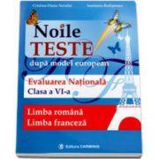 Noile Teste dupa modelul european. Evaluare Nationala Limba Romana si Limba Franceza clasa a VI-a (Cristina Diana Neculai)