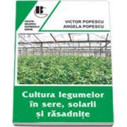 Cultura legumelor in sere, solarii si rasadnite - Editia a II-a, revazuta