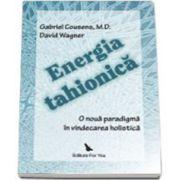 Energia tahionica. O noua paradigma in vindecarea holistica