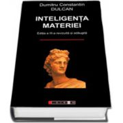 Dumitru Constantin Dulcan, Inteligenta materiei (Editia a III-a, revizuita si adaugita)