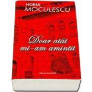 Horia Moculescu, Doar atat mi-am amintit