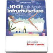 1001 miracole pentru infrumusetare. Secrete si solutii din cap pana in picioare
