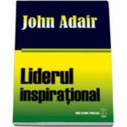 Liderul inspirational. Cum sa motivam, sa incurajam si sa avem succes