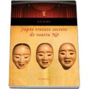 ZEAMI - Sapte tratate secrete de teatru No (Editie, paperback)