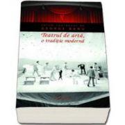 Teatrul de arta, o traditie moderna. Editie paperback