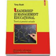 Leadership si management educational. Teorii si practici actuale (Bush Tony)