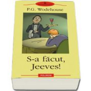 S-a facut, Jeeves!