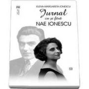 Jurnal cu si fara Nae Ionescu. Editie ingrijita de Anca - Irina Ionescu