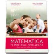 Matematica pe intelesul scolarilor. Auxiliar pentru elevii claselor 3-4 - Genoveva Farca