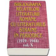 Bibliografia relatiilor literaturii romane cu literaturile straine in periodice (1919-1944). Volumul X
