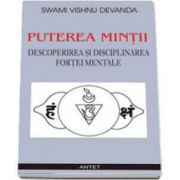 Vishnu Devanda Swami, Puterea mintii. Descoperirea si disciplinarea fortei mentale
