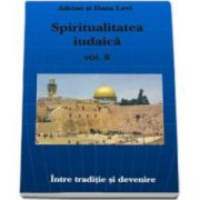 Levi Adrian, Spiritualitatea iudaica (Volumul II). Intre traditii si devenire