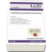 Legislatia proprietatii intelectuale. Actualizat la 20. 04. 2015 - Include modificarile aduse prin Legea nr. 53/2015 (Cod 570)