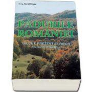 Aurel Ungur, Padurile Romaniei - trecutul, prezent si viitor. Politici si strategii