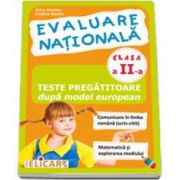 Evaluare nationala clasa a II-a. Teste pregatitoare dupa model european Comunicare in limba romana (scris-citit) - Matematica si explorarea mediului