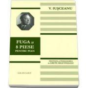 Fuga si 8 piese pentru pian (Digitatia si pedalizarea de Grete Miletineanu)