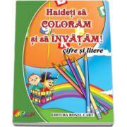 Haideti sa coloram si sa invatam! Cifre si litere - Format A4