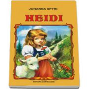 Johanna Spyri - Heidi, fetita muntilor (Editie, noua)